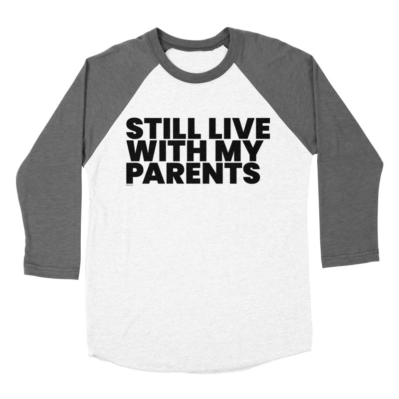 Still Live With My Parents Women's Baseball Triblend Longsleeve T-Shirt by BLAZOND