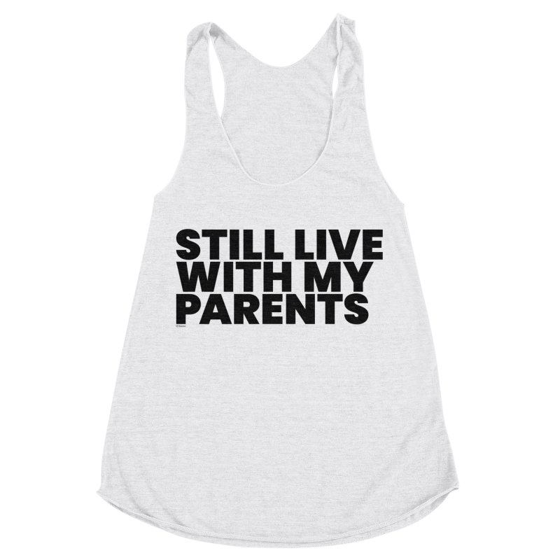 Still Live With My Parents Women's Tank by BLAZOND