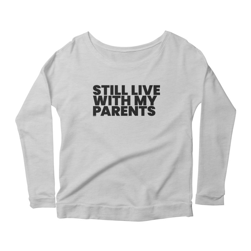 Still Live With My Parents Women's Longsleeve T-Shirt by BLAZOND