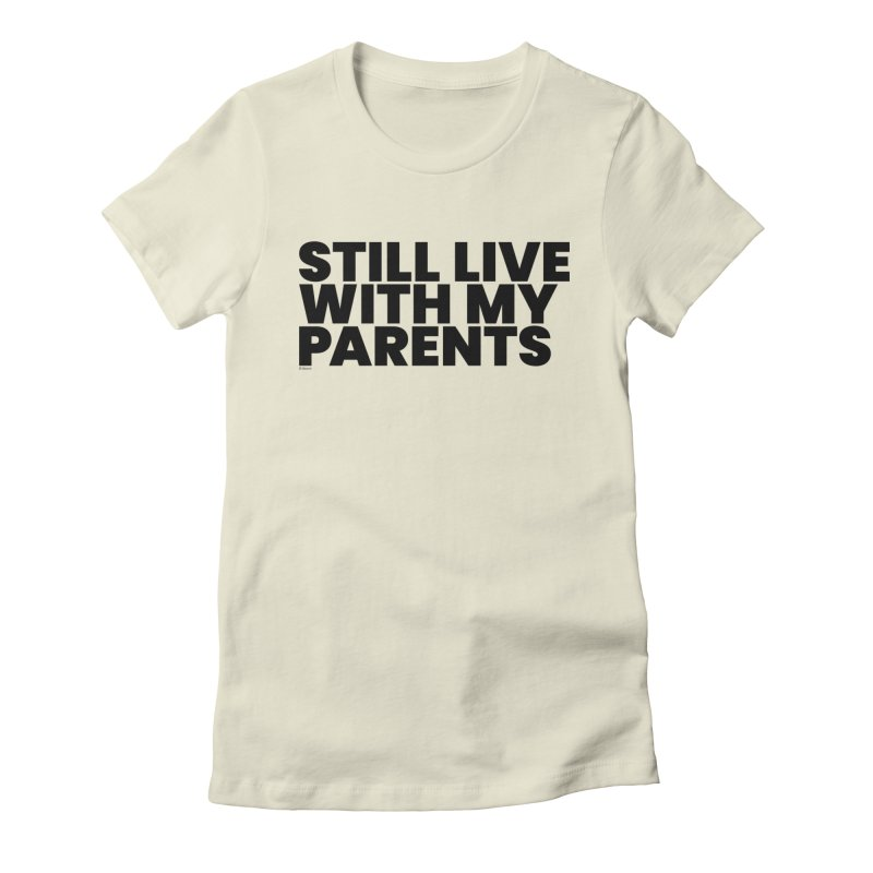 Still Live With My Parents Women's Fitted T-Shirt by BLAZOND