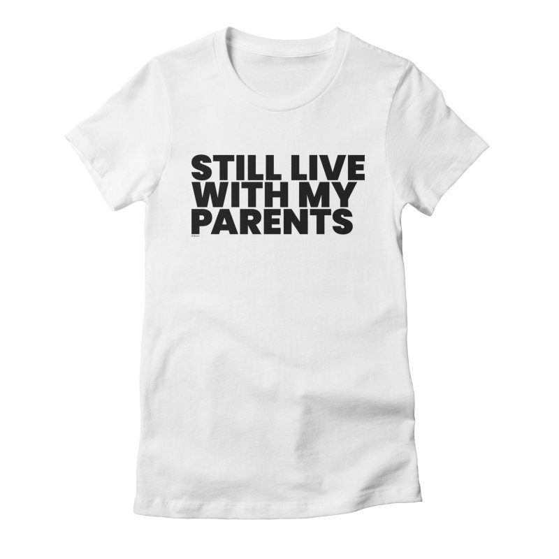 Still Live With My Parents Women's T-Shirt by BLAZOND