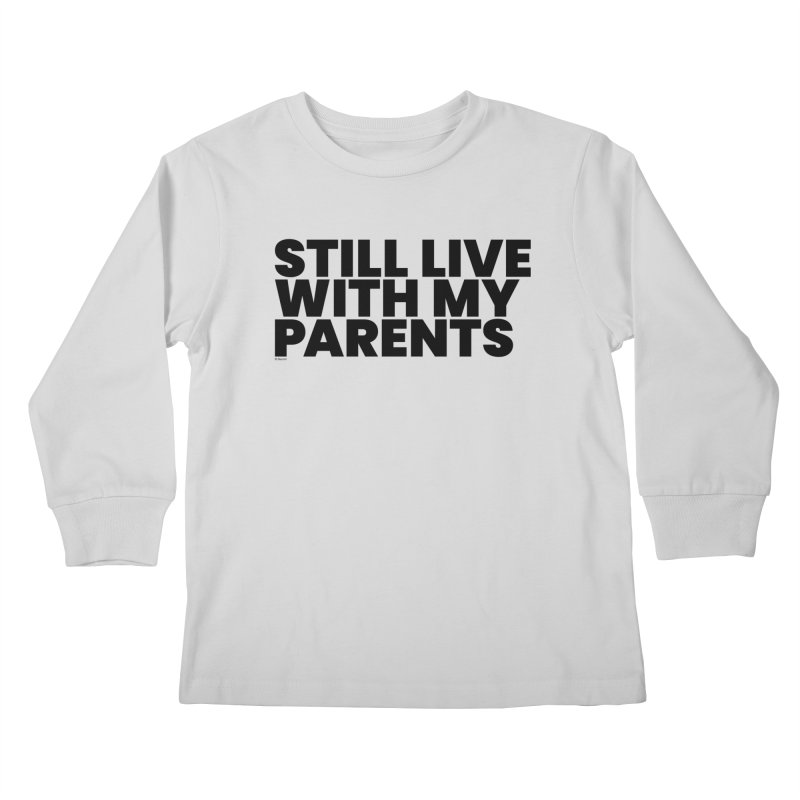 Still Live With My Parents Kids Longsleeve T-Shirt by BLAZOND