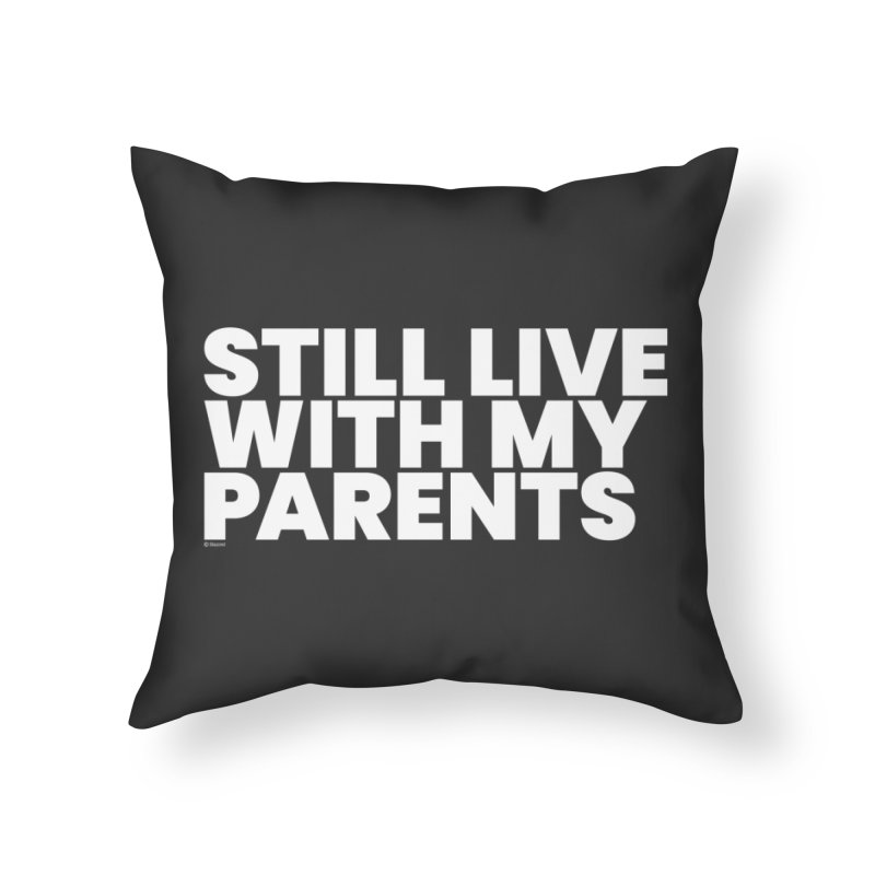 Still Live With My Parents (White) Home Throw Pillow by BLAZOND