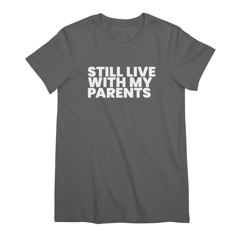 Still Live With My Parents (White) Women's Premium T-Shirt by BLAZOND