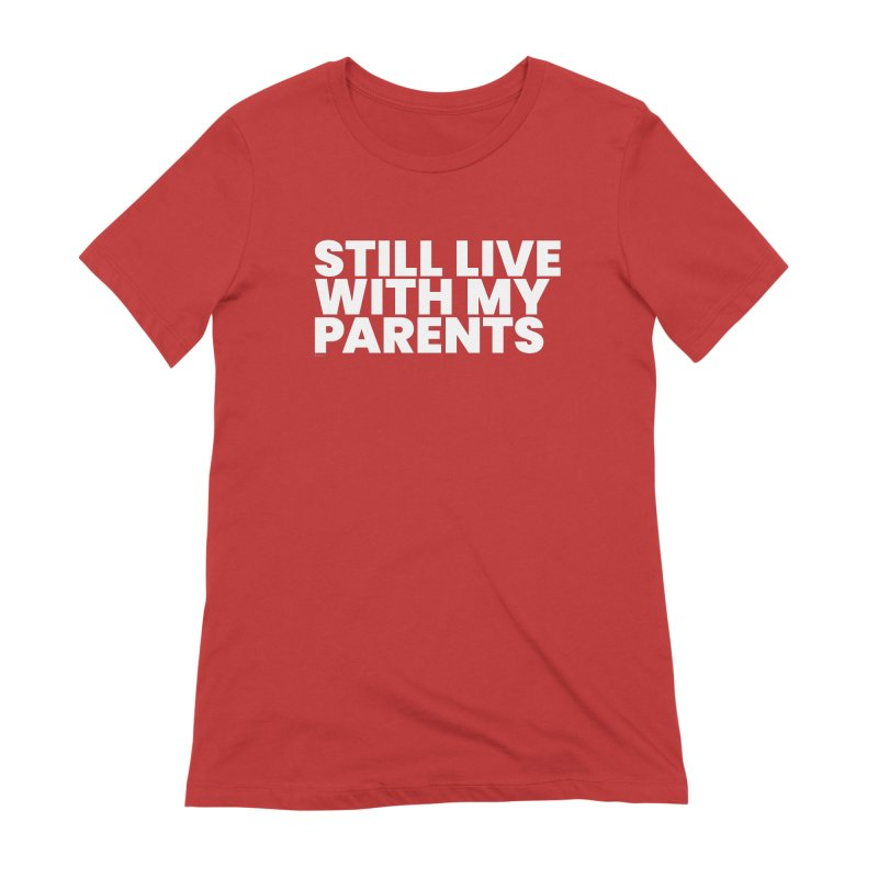 Still Live With My Parents (White) Women's Extra Soft T-Shirt by BLAZOND