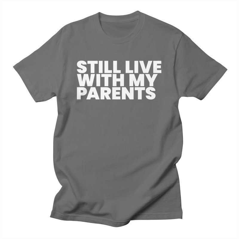 Still Live With My Parents (White) Men's T-Shirt by BLAZOND