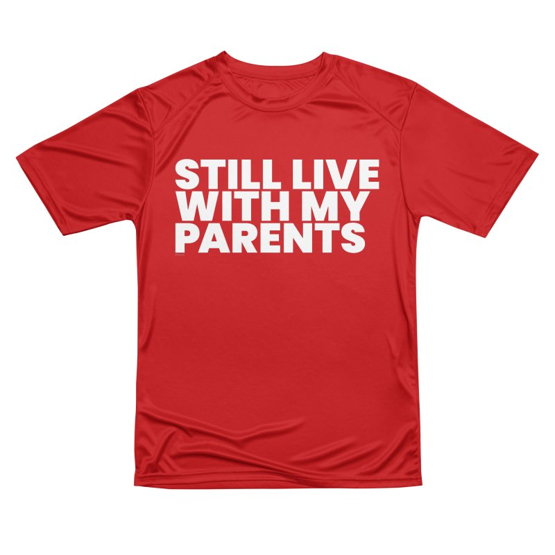 Still Live With My Parents (White) Women's Performance Unisex T-Shirt by BLAZOND