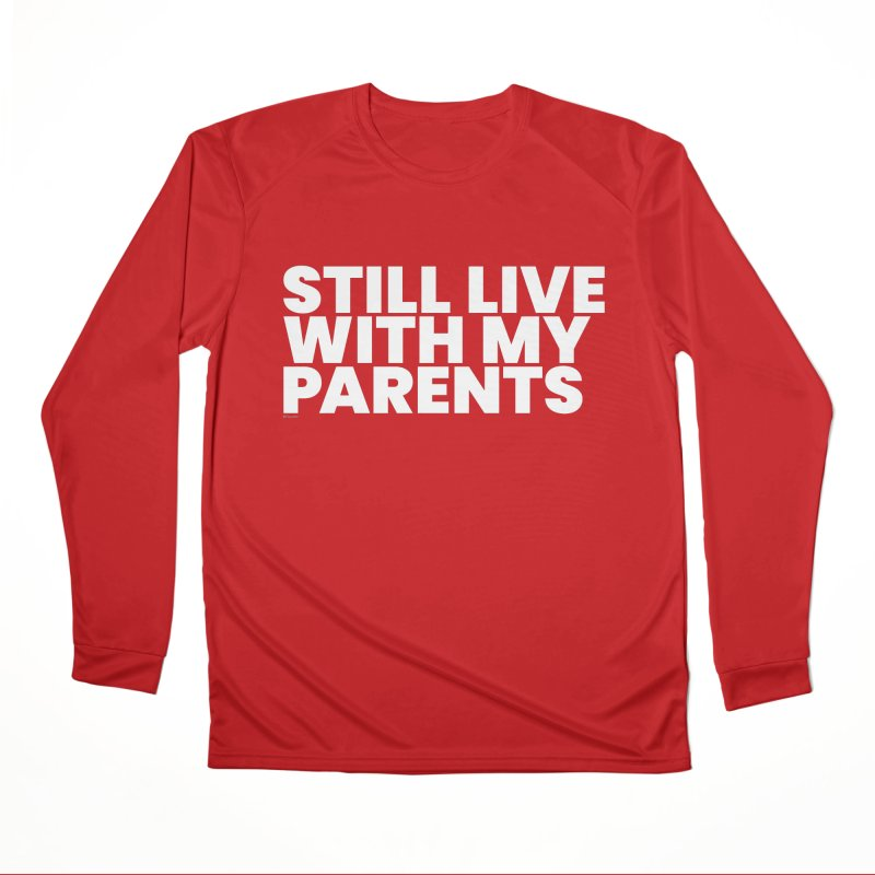 Still Live With My Parents (White) Women's Performance Unisex Longsleeve T-Shirt by BLAZOND
