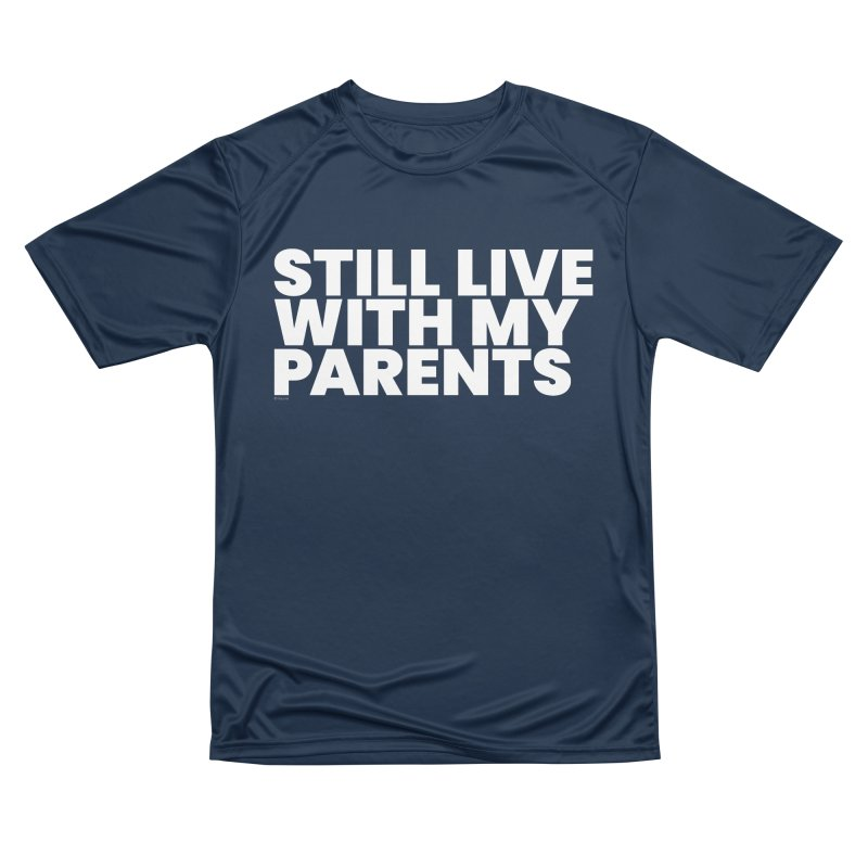 Still Live With My Parents (White) Men's Performance T-Shirt by BLAZOND