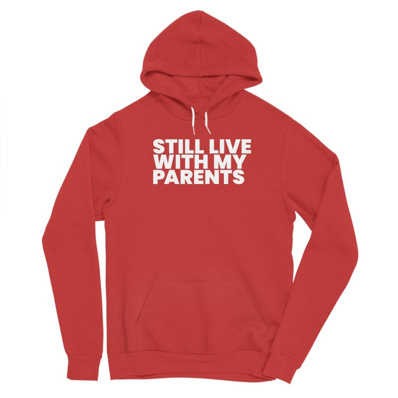 Still Live With My Parents (White) Women's Sponge Fleece Pullover Hoody by BLAZOND