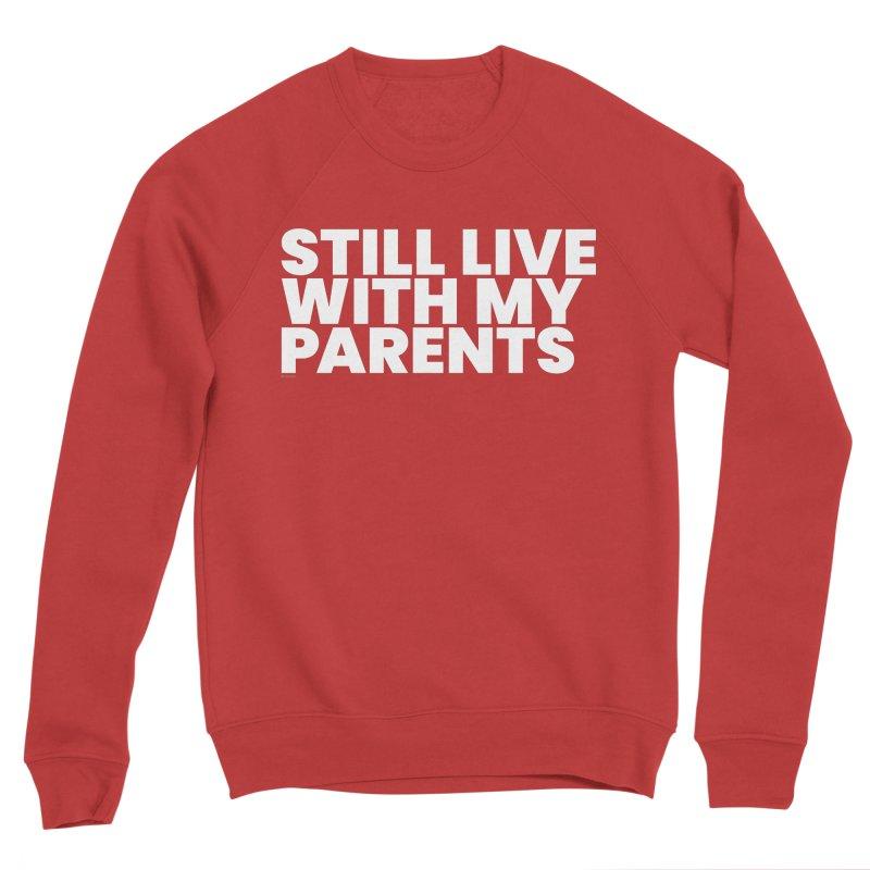 Still Live With My Parents (White) Women's Sweatshirt by BLAZOND