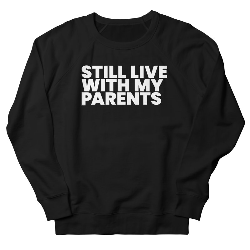 Still Live With My Parents (White) Women's French Terry Sweatshirt by BLAZOND