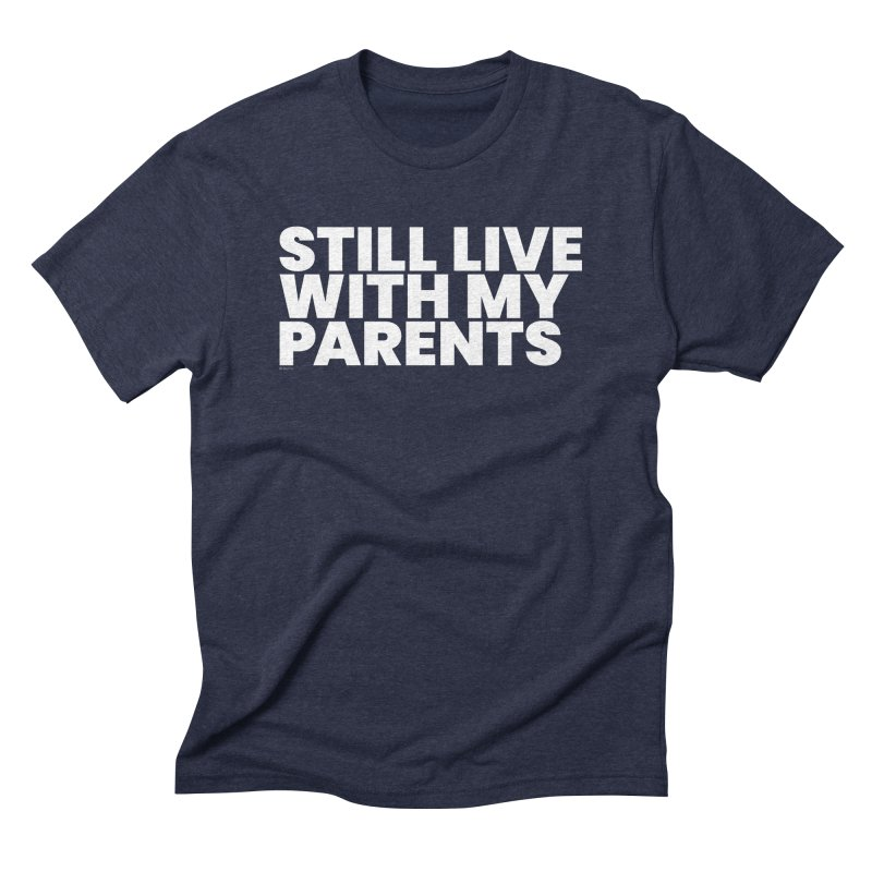 Still Live With My Parents (White) Men's Triblend T-Shirt by BLAZOND