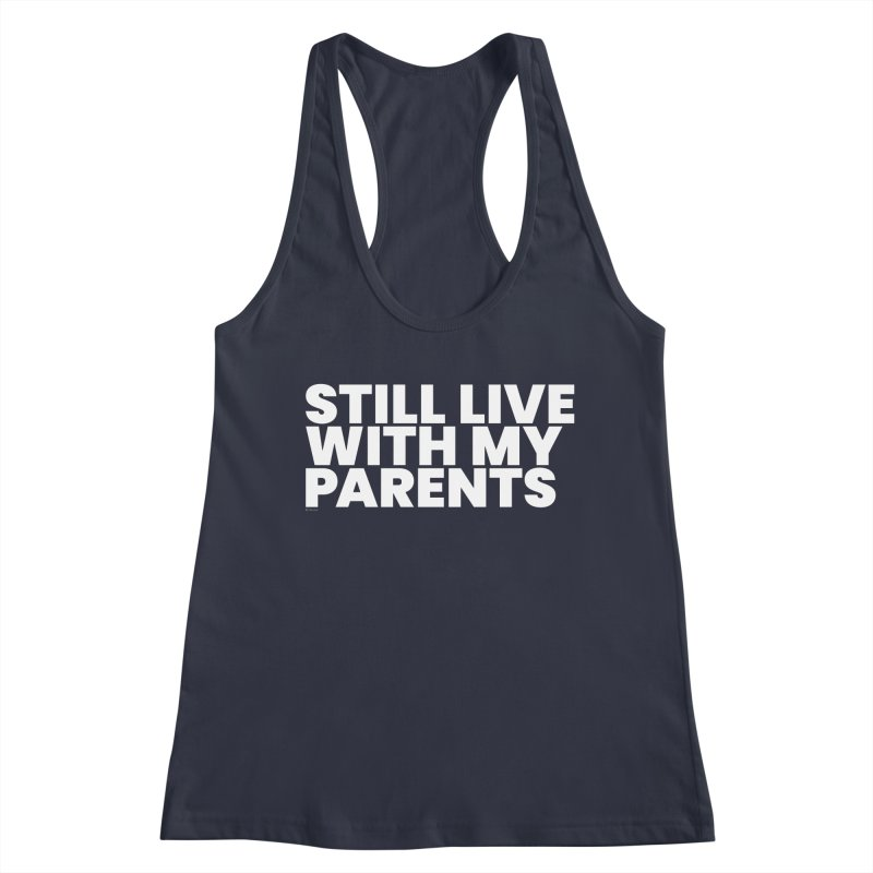 Still Live With My Parents (White) Women's Racerback Tank by BLAZOND