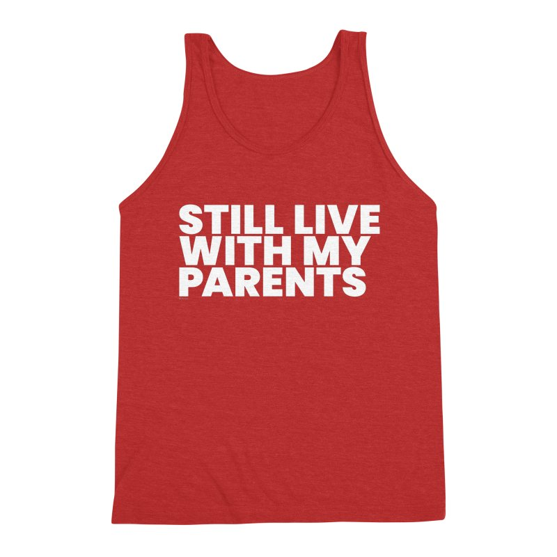 Still Live With My Parents (White) Men's Tank by BLAZOND