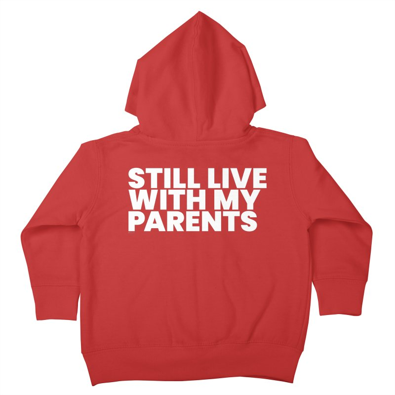 Still Live With My Parents (White) Kids Toddler Zip-Up Hoody by BLAZOND