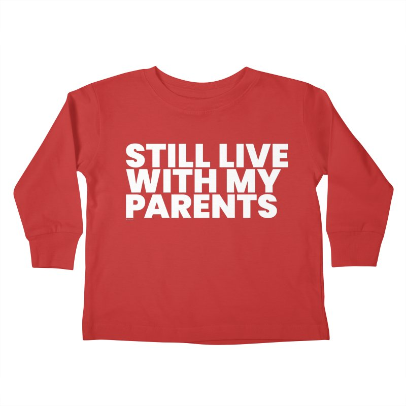 Still Live With My Parents (White) Kids Toddler Longsleeve T-Shirt by BLAZOND