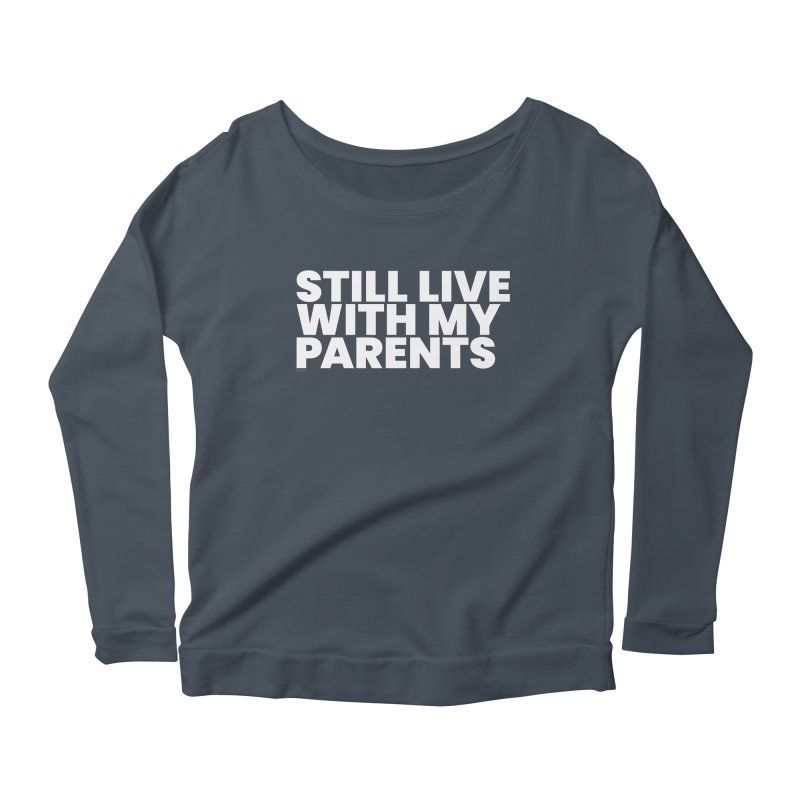 Still Live With My Parents (White) Women's Scoop Neck Longsleeve T-Shirt by BLAZOND