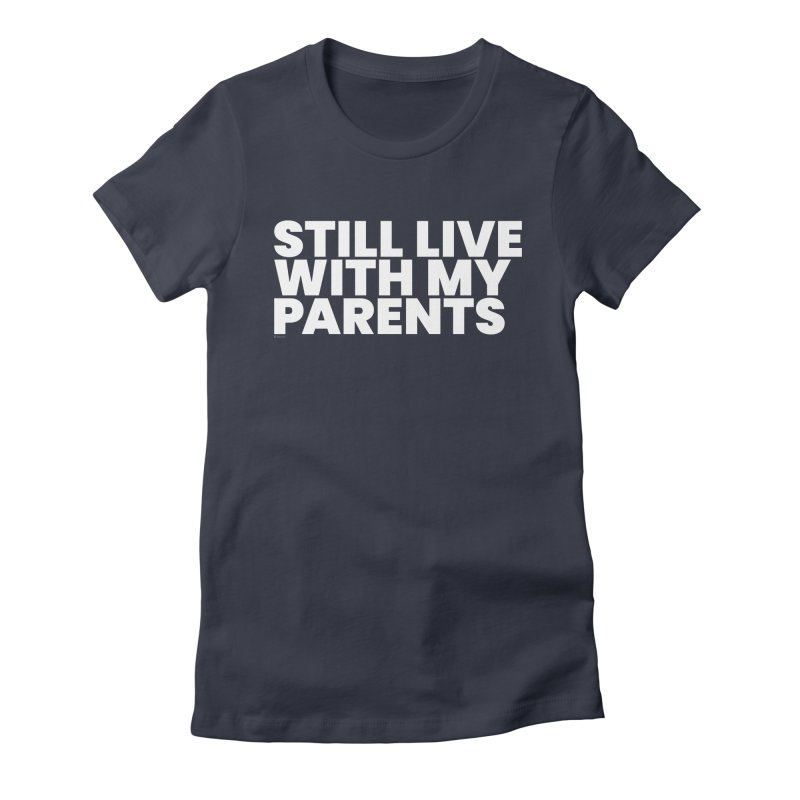 Still Live With My Parents (White) Women's Fitted T-Shirt by BLAZOND