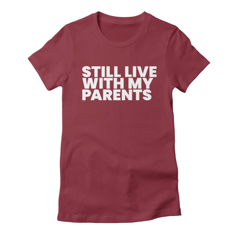 Still Live With My Parents (White) Women's T-Shirt by BLAZOND