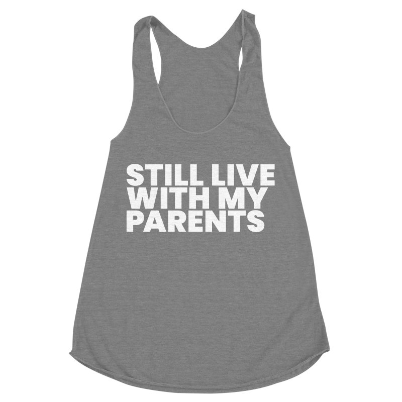 Still Live With My Parents (White) Women's Racerback Triblend Tank by BLAZOND