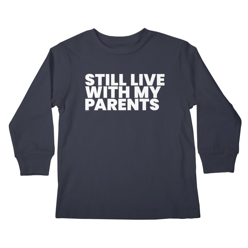 Still Live With My Parents (White) Kids Longsleeve T-Shirt by BLAZOND