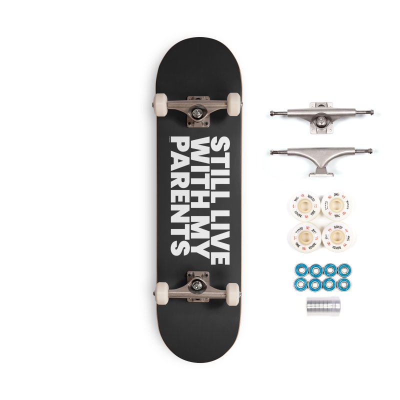 Still Live With My Parents (White) Accessories Skateboard by BLAZOND