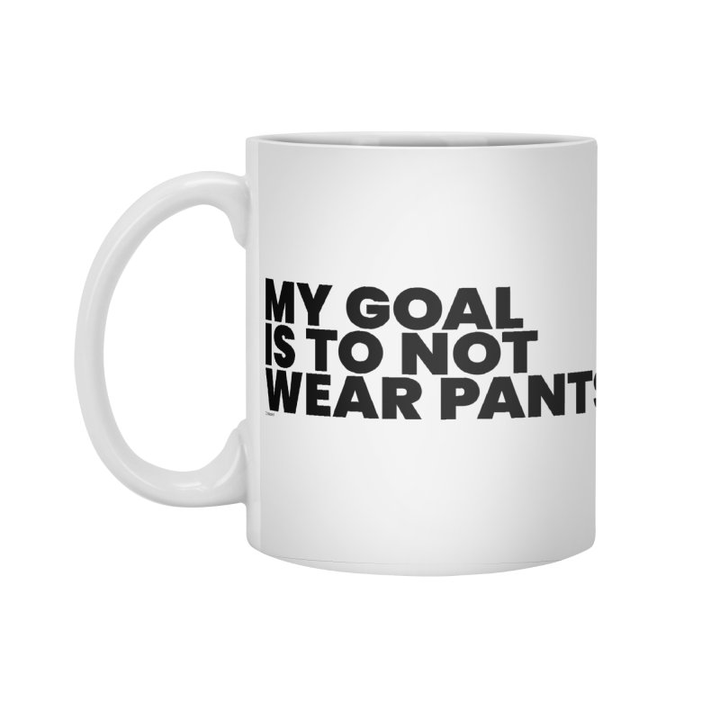 My Goal Is To Not Wear Pants Accessories Standard Mug by BLAZOND