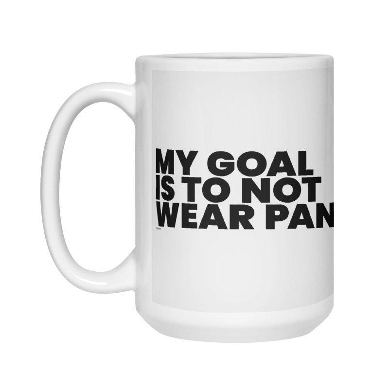 My Goal Is To Not Wear Pants Accessories Mug by BLAZOND