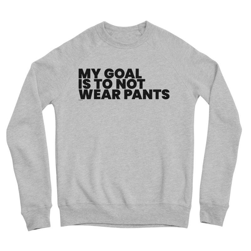 My Goal Is To Not Wear Pants Men's Sweatshirt by BLAZOND
