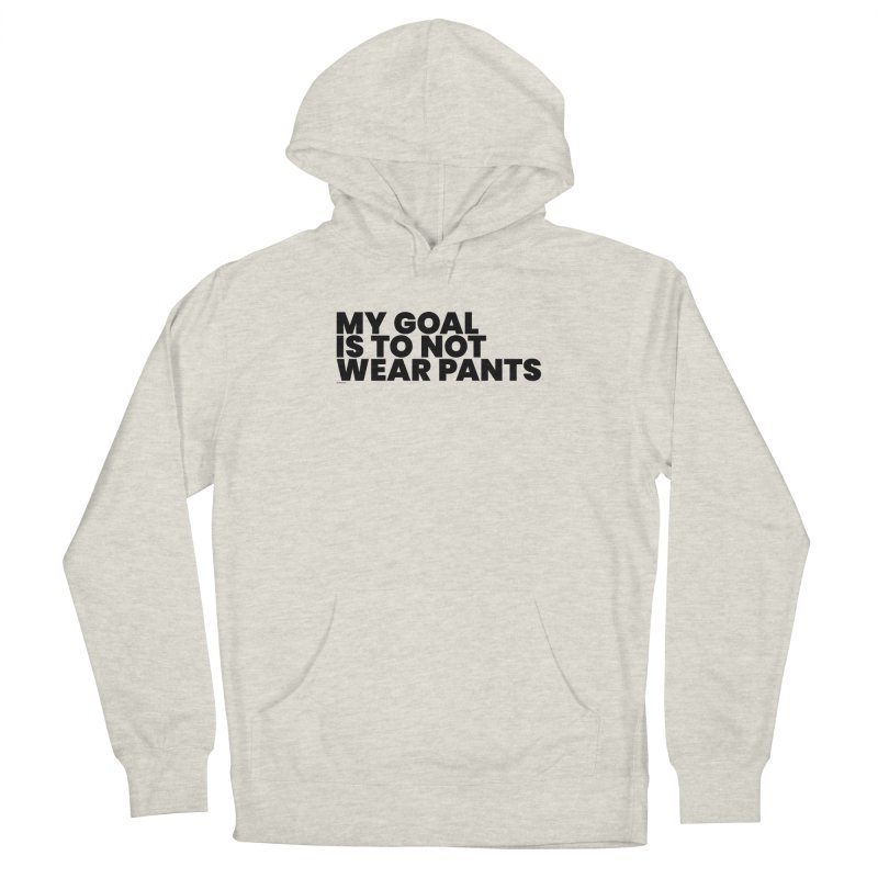 My Goal Is To Not Wear Pants Men's Pullover Hoody by BLAZOND