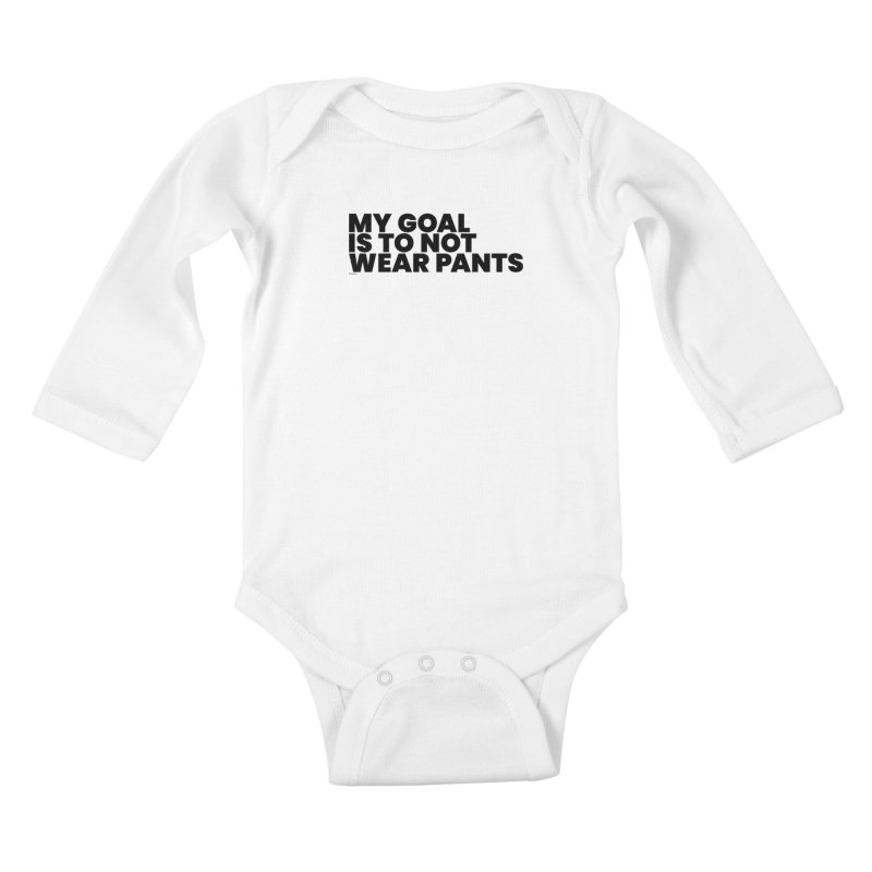 My Goal Is To Not Wear Pants Kids Baby Longsleeve Bodysuit by BLAZOND