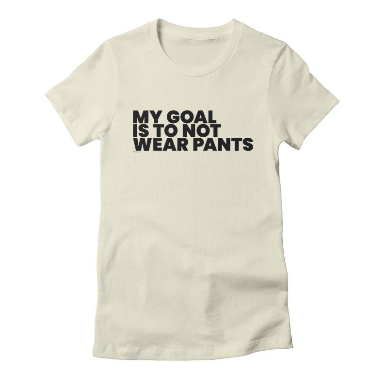 My Goal Is To Not Wear Pants Women's T-Shirt by BLAZOND