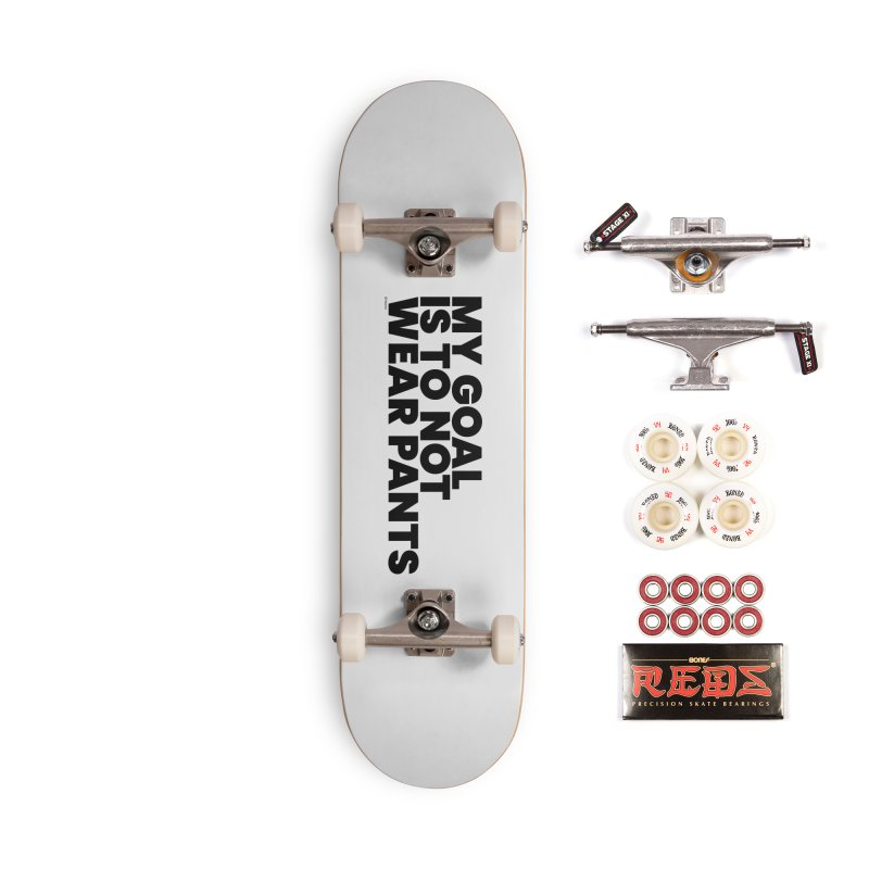 My Goal Is To Not Wear Pants Accessories Complete - Pro Skateboard by BLAZOND