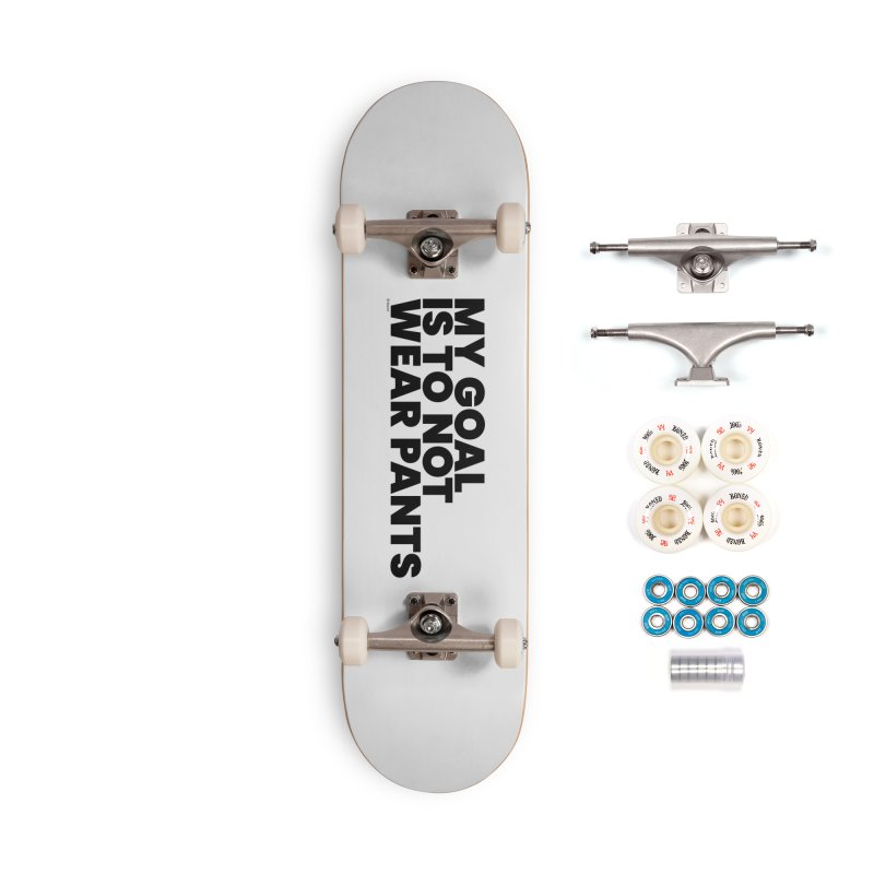 My Goal Is To Not Wear Pants Accessories Skateboard by BLAZOND