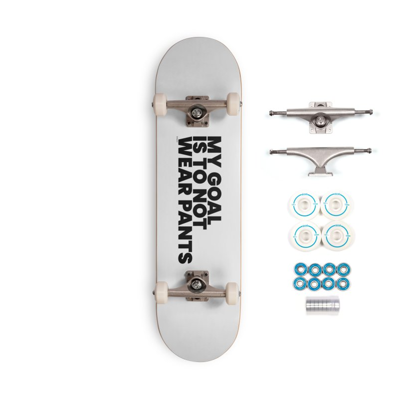 My Goal Is To Not Wear Pants Accessories Skateboard by BLAZOND