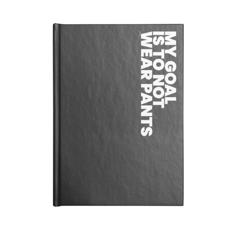 My Goal Is To Not Wear Pants (White) Accessories Lined Journal Notebook by BLAZOND