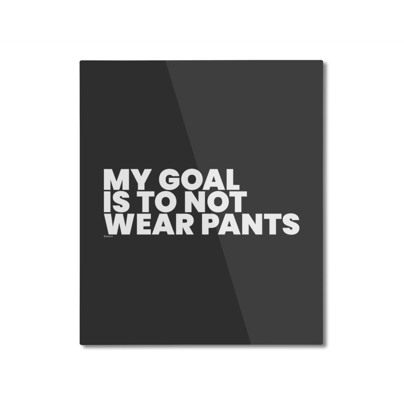 My Goal Is To Not Wear Pants (White) Home Mounted Aluminum Print by BLAZOND