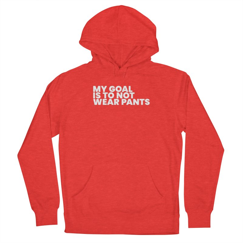 My Goal Is To Not Wear Pants (White) Women's Pullover Hoody by BLAZOND