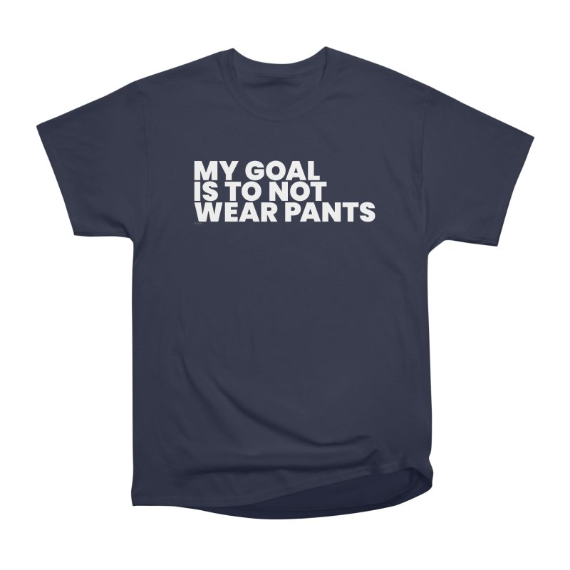 My Goal Is To Not Wear Pants (White) Men's T-Shirt by BLAZOND