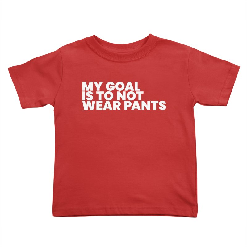 My Goal Is To Not Wear Pants (White) Kids Toddler T-Shirt by BLAZOND