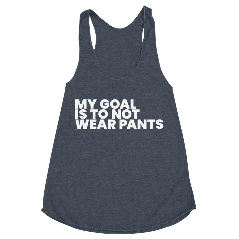 My Goal Is To Not Wear Pants (White) Women's Racerback Triblend Tank by BLAZOND