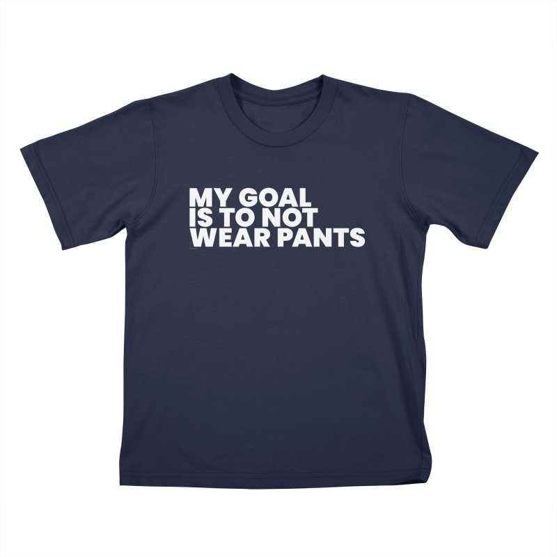 My Goal Is To Not Wear Pants (White) Kids T-Shirt by BLAZOND
