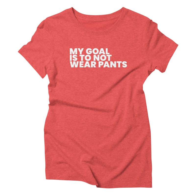 My Goal Is To Not Wear Pants (White) Women's Triblend T-Shirt by BLAZOND