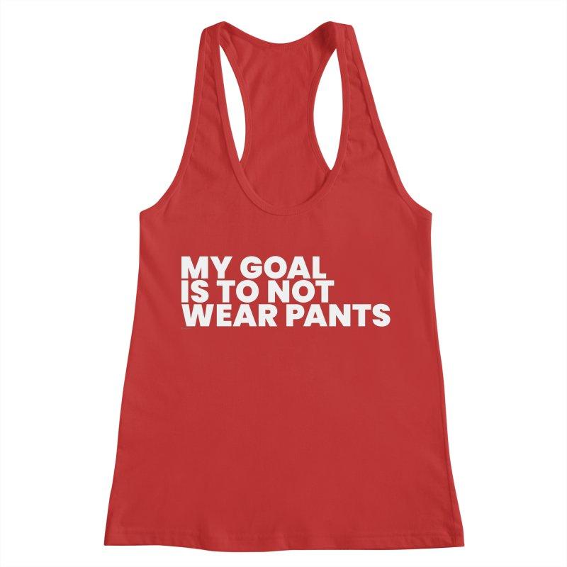 My Goal Is To Not Wear Pants (White) Women's Racerback Tank by BLAZOND