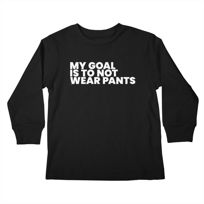 My Goal Is To Not Wear Pants (White) Kids Longsleeve T-Shirt by BLAZOND