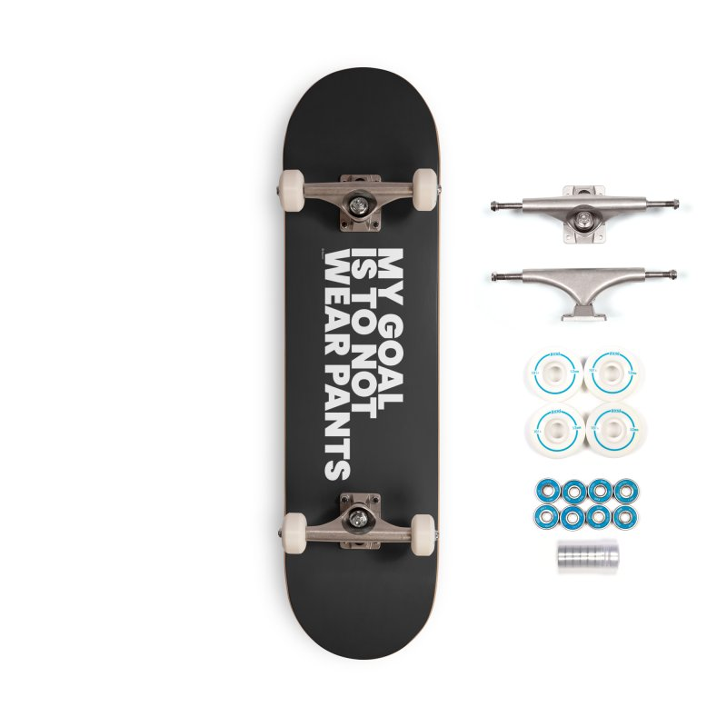 My Goal Is To Not Wear Pants (White) Accessories Skateboard by BLAZOND
