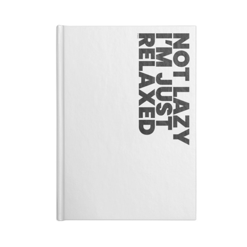 Not Lazy I'm Just Relaxed Accessories Blank Journal Notebook by BLAZOND
