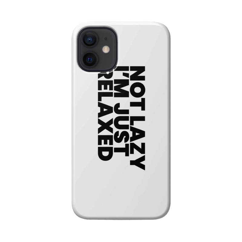 Not Lazy I'm Just Relaxed Accessories Phone Case by BLAZOND