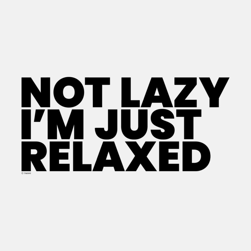 Not Lazy I'm Just Relaxed Home Fine Art Print by BLAZOND